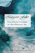 Margaret Fuller : transatlantic crossings in a revolutionary age