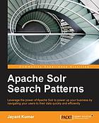 Apache Solr search patterns : leverage the power of Apache Solr to power up your business by navigating your users to their data quickly and efficiently