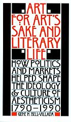 Art for art's sake & literary life : how politics and markets helped shape the ideology & culture of aestheticism, 1790-1990