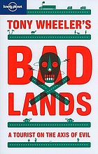 Tony Wheeler's bad lands : a tourist on the axis of evil.