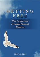 Getting free : how to overcome persistent personal problems