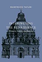 Interpreting the Renaissance : princes, cities, architects