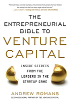 The entrepreneurial bible to venture capital : inside secrets from the leaders in the startup game