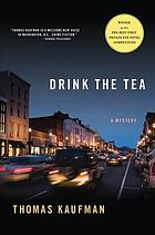 Drink the tea : a mystery