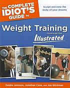 The complete idiot's guide to weight training illustrated