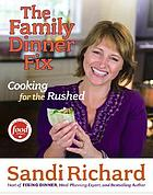 The family dinner fix : cooking for the rushed