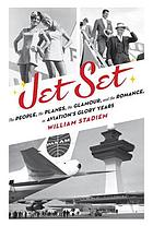 Jet set : the people, the planes, the glamour, and the romance in aviation's glory years