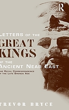 Letters of the great kings of the ancient Near East : the royal correspondence of the late Bronze Age