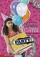 Party! : the complicated life of Claudia Cristina Cortez