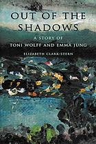 Out of the shadows : a story of Toni Wolff and Emma Jung