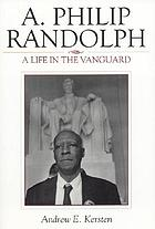 A. Philip Randolph : a life in the vanguard