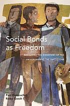 Social bonds as freedom : revisiting the dichotomy of the universal and the particular