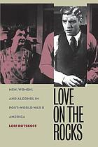 Love on the rocks : men, women, and alcohol in post-World War II America