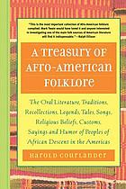 A treasury of Afro-American folklore : the oral literature, traditions, recollections, legends, tales, songs, religious beliefs, customs, sayings, and humor of peoples of African descent in the Americas