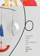 Alexander Calder and contemporary art : form, balance, joy