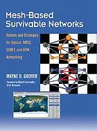 Mesh-based survivable networks : options and strategies for optical, MPLS, SONET, and ATM Networking