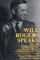 Will Rogers speaks : over 1, 000 timeless quotations for public speakers (and writers, politicians, comedians, browsers-- )