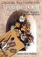 Decorate your home with trompe l'oeil : on walls, furniture, frames & more