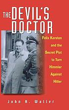 The devil's doctor : Felix Kersten and the secret plot to turn Himmler against Hitler