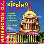 Kidding around Washington, D.C. : what to do, where to go, and how to have fun in Washington D.C.