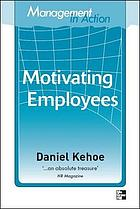 Motivating employees : 25 action-based articles showing you how to engage your people in peak performance