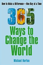365 ways to change the world : how to make a difference--one day at a time