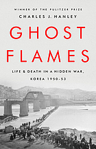 Ghost flames : life and death in a hidden war, Korea 1950-1953