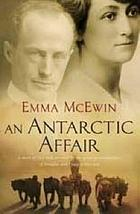 An Antarctic affair : a story of love and survival by the great-granddaughter of Douglas and Paquita Mawson
