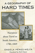 A geography of hard times : narratives about travel to South America, 1780-1849