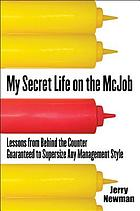 My secret life on the McJob : lessons from behind the counter guaranteed to supersize any management style