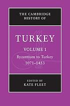 The Cambridge history of Turkey Volume I, Byzantium to Turkey, 1071-1453