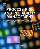 Process risk and reliability management : operational integrity management