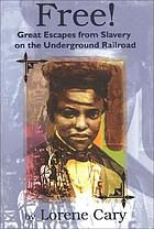Free! : great escapes from slavery on the Underground Railroad : based on true stories