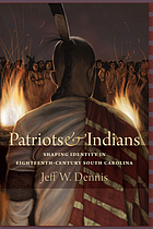 Patriots and Indians : shaping identity in eighteenth-century South Carolina