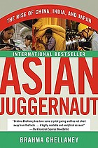 Asian juggernaut : the rise of China, India, and Japan
