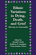 Ethnic variations in dying, death, and grief : diversity in universality