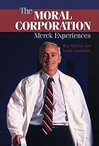 The moral corporation--Merck experiences