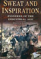 Sweat and inspiration : pioneers of the industrial age