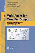 Multi-agent for mass user support : international workshop, MAMUS 2003, Acapulco, Mexico, August 10, 2003 : revised and invited papers