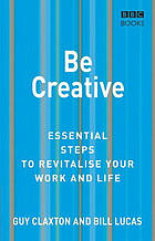 Be creative : essential steps to revitalize your work and life