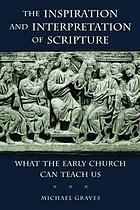 The inspiration and interpretation of scripture : what the early church can teach us
