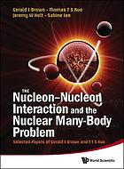 The nucleon-nucleon interaction and the nuclear many-body problem : selected papers of Gerald E. Brown and T.T.S. Kuo