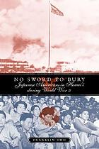 No sword to bury : Japanese Americans in Hawai'i during World War II