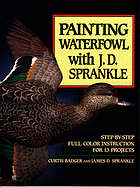 Painting waterfowl with J.D. Sprankle : step-by-step full-color instruction for 13 projects