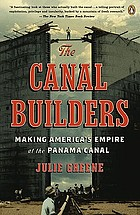 The canal builders : making America's empire at the Panama Canal