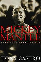 Mickey Mantle : America's prodigal son