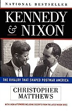 Kennedy and Nixon : the rivalry that shaped postwar America