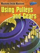 Machines inside machines : using pulleys and gears