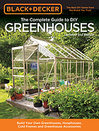 The complete guide to DIY greenhouses : build your own greenhouses, hoophouses, cold frames & greenhouse accessories