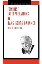 Feminist interpretations of Hans-Georg Gadamer